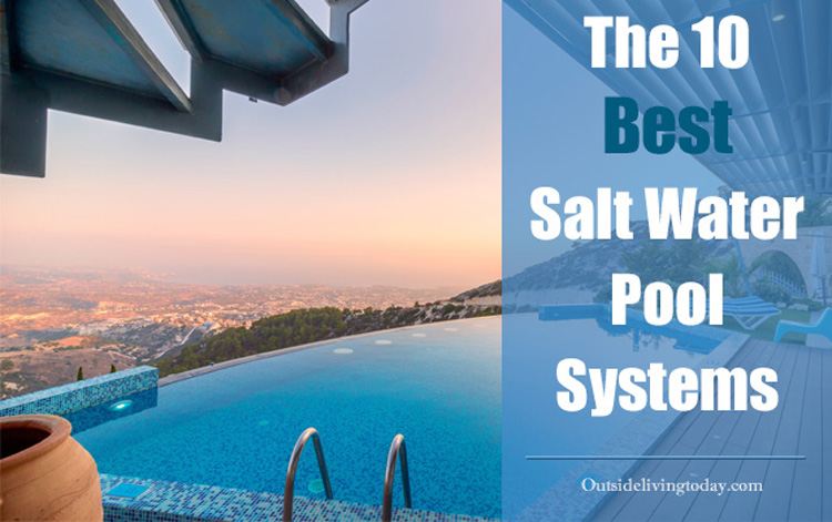 10 Best Salt Water Pool Systems
