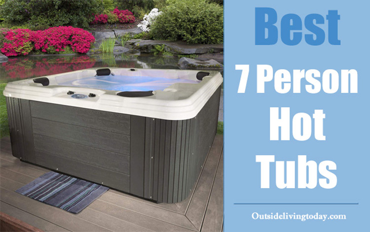 Best 7 Person Hot Tubs